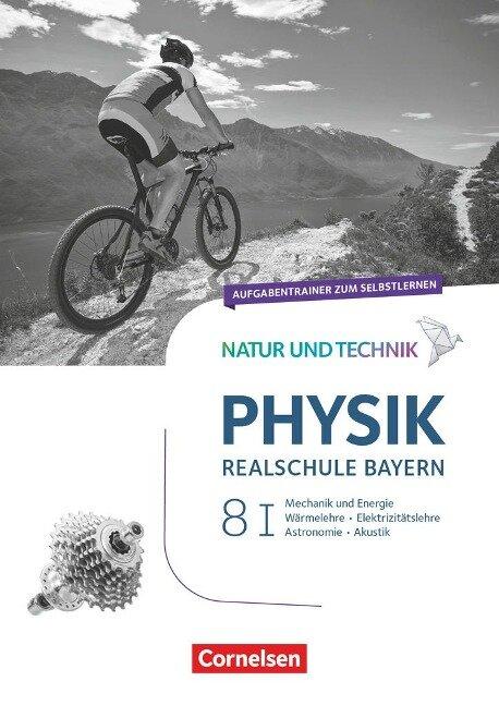 Natur und Technik - Physik Band 8: Wahlpflichtfächergruppe I - Realschule Bayern - Aufgabentrainer zum Selbstlernen - Sven Ungelenk