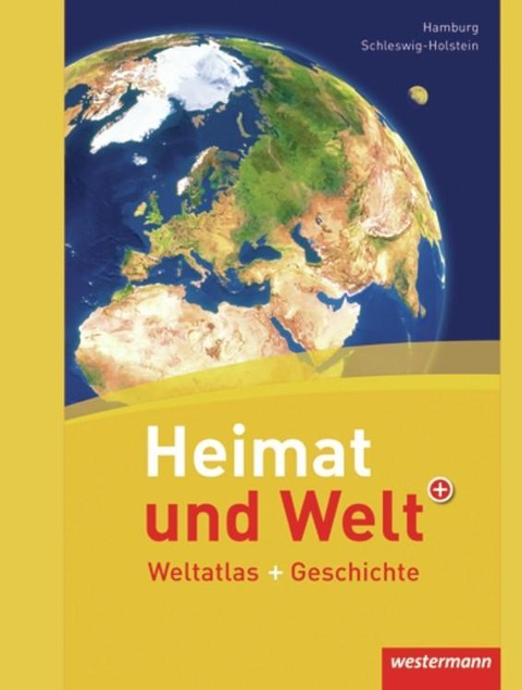 Heimat und Welt Weltatlas + Geschichte. Schleswig-Holstein / Hamburg -