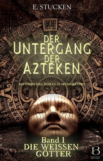 Der Untergang der Azteken. Band I - E. Stucken