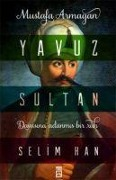 Yavuz Sultan Selim Han - Mustafa Armagan