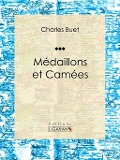 Medaillons et Camees - Charles Buet