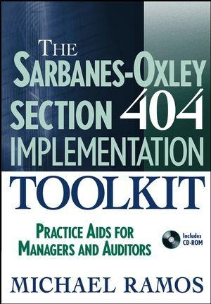 The Sarbanes-Oxley Section 404 Implementation Toolkit - Michael J. Ramos