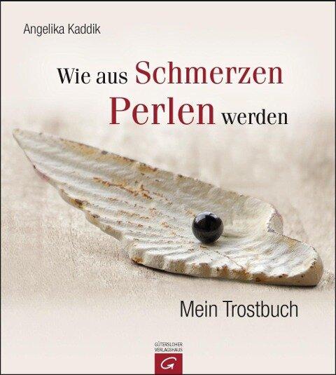 Wie aus Schmerzen Perlen werden - Angelika Kaddik