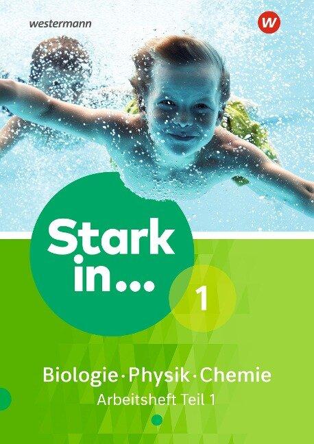 Stark in Biologie/Physik/Chemie 1. Arbeitsheft Teil 1 Ausgabe 2017 -