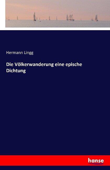 Die Völkerwanderung eine epische Dichtung - Hermann Lingg