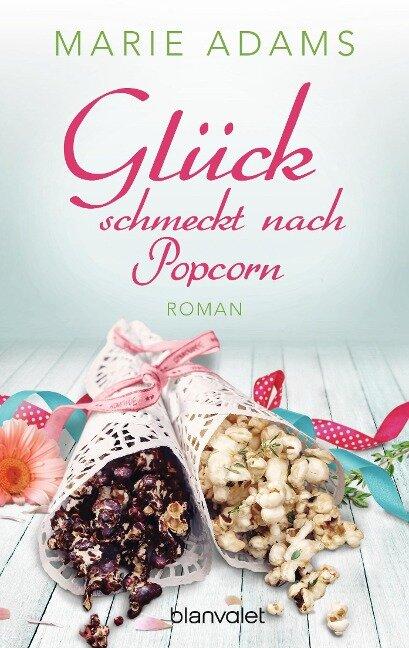 Glück schmeckt nach Popcorn - Marie Adams