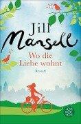 Wo die Liebe wohnt - Jill Mansell