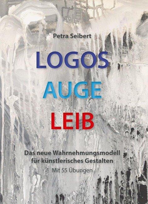 Logos . Auge . Leib - Petra Seibert