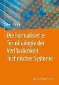 Die Formalisierte Terminologie der Verlässlichkeit Technischer Systeme - Jörg R. Müller