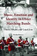 Music, Emotion and Identity in Ulster Marching Bands - Gordon Ramsey
