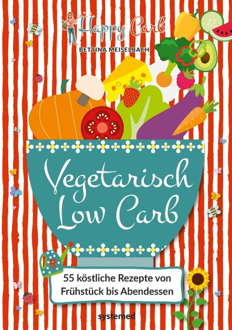 Happy Carb: Vegetarisch Low Carb - Bettina Meiselbach