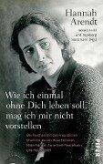 Wie ich einmal ohne Dich leben soll, mag ich mir nicht vorstellen - Hannah Arendt