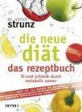 Die neue Diät - das Rezeptbuch - Ulrich Strunz