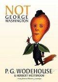 Not George Washington - P. G. Wodehouse, Herbert Westbrook