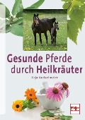 Pferde gesund und vital durch Heilkräuter - Kaja Kreiselmeier