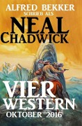 Neal Chadwick - Vier Western Oktober 2016 - Alfred Bekker