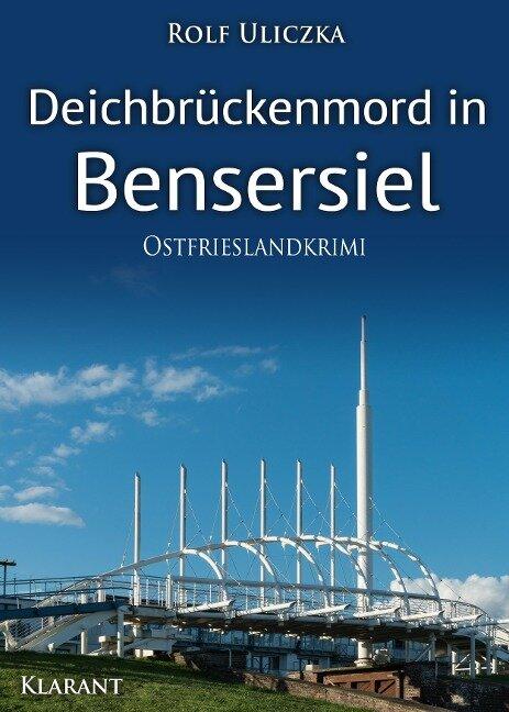 Deichbrückenmord in Bensersiel. Ostfrieslandkrimi - Rolf Uliczka