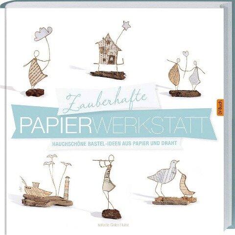 Zauberhafte Papier-Werkstatt - Isabelle Guiot-Hullot