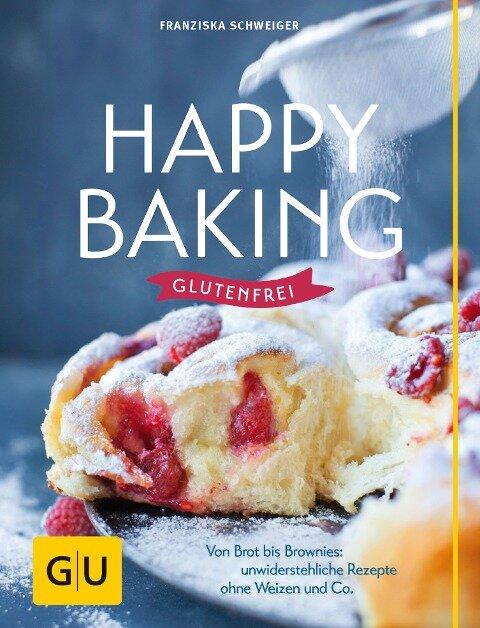 Happy baking glutenfrei - Franziska Schweiger
