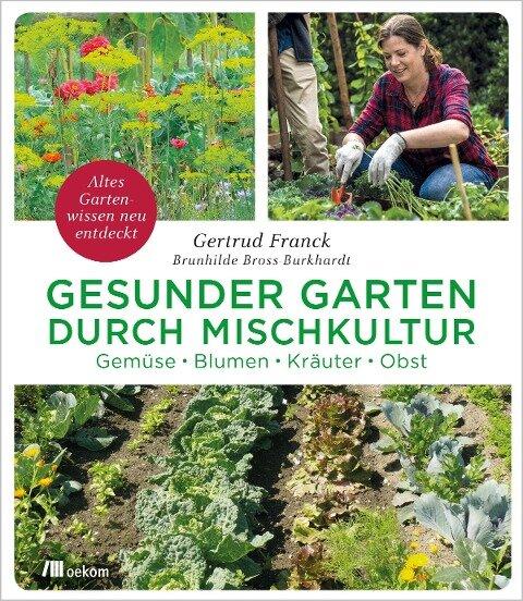 Gesunder Garten durch Mischkultur - Gertrud Franck, Brunhilde Bross-Burkhardt