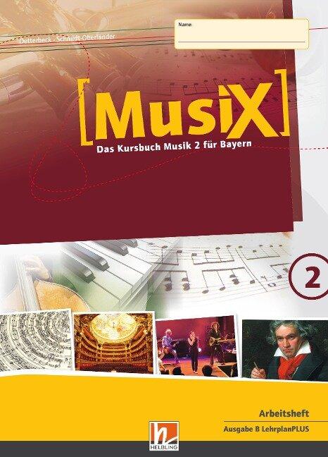 MusiX 2. Schülerarbeitsheft. Ausgabe BG (Bayern Gym Lehrplan Plus) - Markus Detterbeck, Gero Schmidt-Oberländer