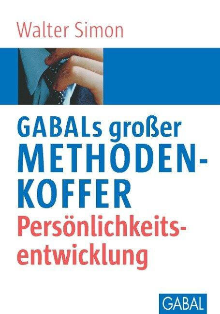 GABALs großer Methodenkoffer. Persönlichkeitsentwicklung - Walter Simon