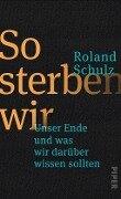 So sterben wir - Roland Schulz