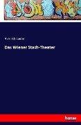 Das Wiener Stadt-Theater - Heinrich Laube