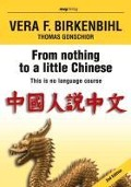 From nothing to a little Chinese - Vera F. Birkenbihl, Thomas Gonschior
