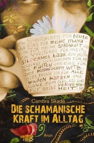 Die schamanische Kraft im Alltag - Cambra Maria Skadé