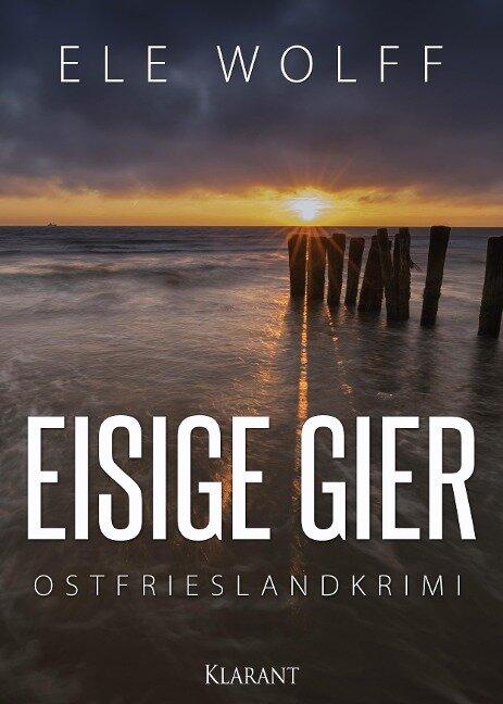 Eisige Gier. Ostfrieslandkrimi - Ele Wolff