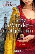 Die Liebe der Wanderapothekerin - Iny Lorentz