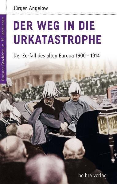 Der Weg in die Urkatastrophe - Jürgen Angelow