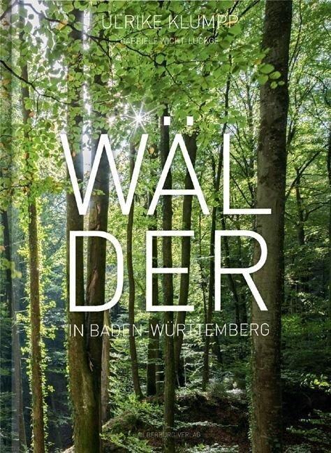 Wälder in Baden-Württemberg - Ulrike Klumpp, Gabriele Wicht-Lückge