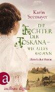 Die Tochter der Toskana - wie alles begann - Karin Seemayer