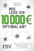 Wie lege ich 10000 Euro optimal an? - Rolf Morrien, Judith Engst