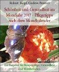 Schönheit und Gesundheit im Mondjahr 2017 - Pflegetipps nach dem Mondkalender - Robert Kopf, Gudrun Prentzel