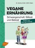 Vegane Ernährung. Schwangerschaft, Stillzeit und Beikost - Markus Keller, Edith Gätjen
