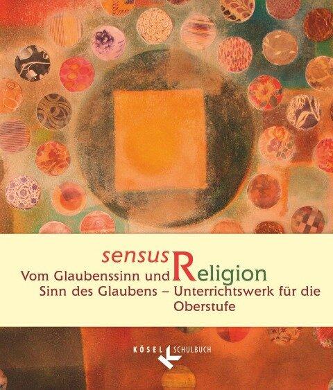 sensus Religion - Vom Glaubenssinn und Sinn des Glaubens - Claudia Gärtner, Christoph Kracht, Nanna Neßhöver, Jan Woppowa