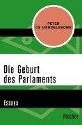 Die Geburt des Parlaments - Peter Mendelssohn