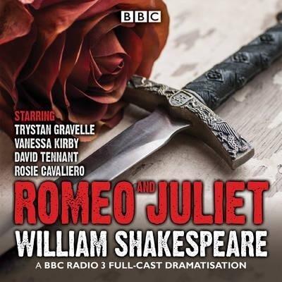 Romeo and Juliet: A BBC Radio 3 Full-Cast Dramatisation - William Shakespeare