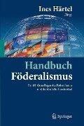 Handbuch Föderalismus - Föderalismus als demokratische Rechtsordnung und Rechtskultur in Deutschland, Europa und der Welt -
