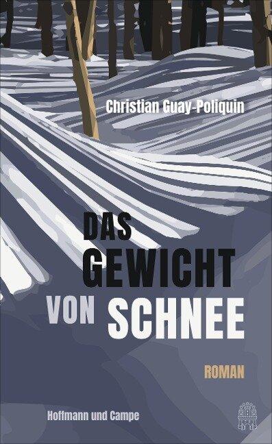 Das Gewicht von Schnee - Christian Guay-Poliquin