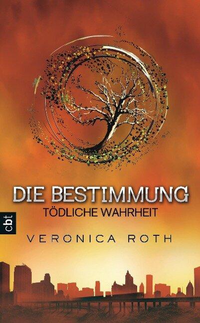 Die Bestimmung - Tödliche Wahrheit - Veronica Roth