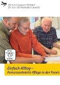 Einfach Alltag - Personenzentrierte Pflege in der Praxis -