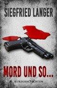Mord und so ... - Siegfried Langer
