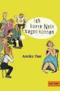 Ich hätte Nein sagen können - Annika Thor
