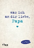 Was ich an dir liebe, Papa - Alexandra Reinwarth