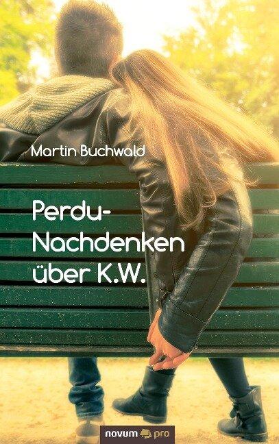 Perdu-Nachdenken über K.W. - Martin Buchwald