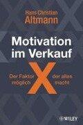 Motivation im Verkauf - der Faktor X, der alles möglich macht - Hans Christian Altmann